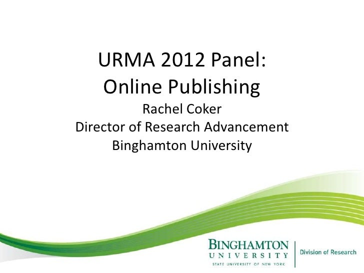 URMA 2012 Panel:   Online Publishing           Rachel CokerDirector of Research Advancement      Binghamton University