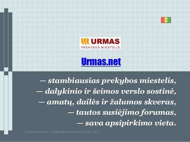 Urmas.net        — stambiausias prekybos miestelis,        — dalykinio ir šeimos verslo sostinė,        — amatų, dailės ir...