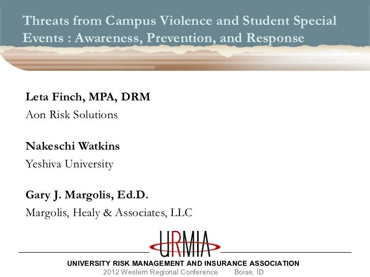 Threats from Campus Violence and Student SpecialEvents : Awareness, Prevention, and ResponseLeta Finch, MPA, DRMAon Risk S...