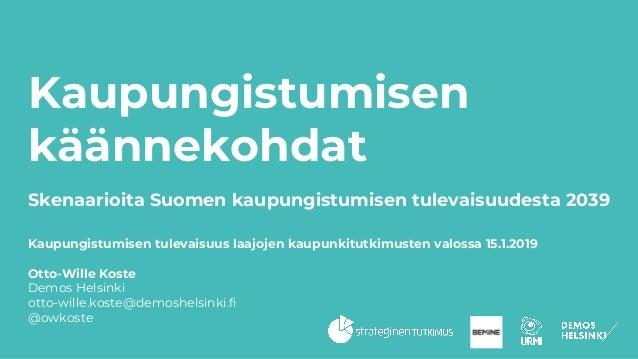 Kaupungistumisen käännekohdat Skenaarioita Suomen kaupungistumisen tulevaisuudesta 2039 Kaupungistumisen tulevaisuus laajo...