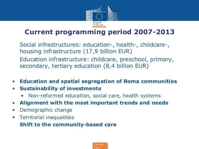 Current programming period 2007-2013  • Social infrastructures: education-, health-, childcare-,  housing infrastructure (...