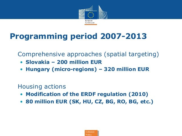 Programming period 2007-2013  • Comprehensive approaches (spatial targeting)  • Slovakia – 200 million EUR  • Hungary (mic...