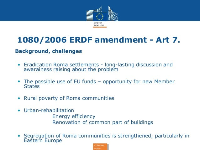 1080/2006 ERDF amendment - Art 7.  Cohesion  Policy  Cohesion  Policy  • Background, challenges  • Eradication Roma settle...