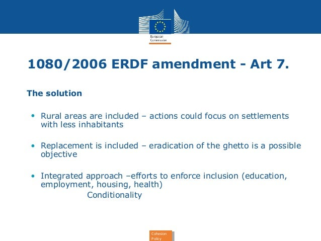 1080/2006 ERDF amendment - Art 7.  Cohesion  Policy  Cohesion  Policy  • The solution  • Rural areas are included – action...