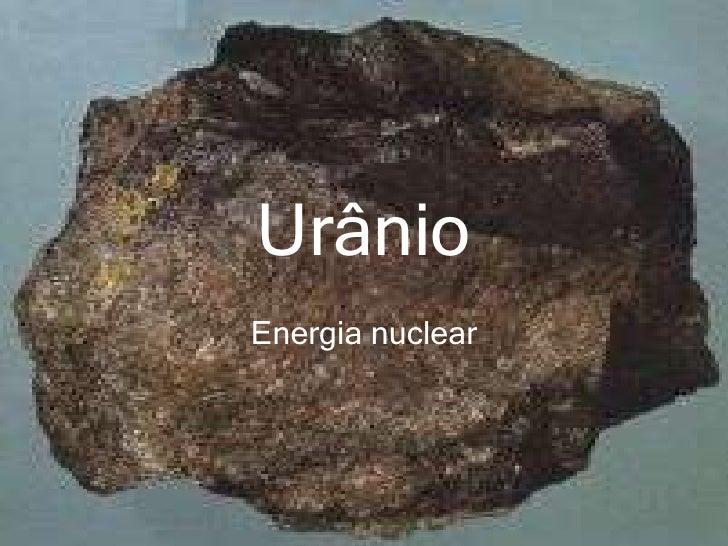 Urânio<br />Energia nuclear<br />