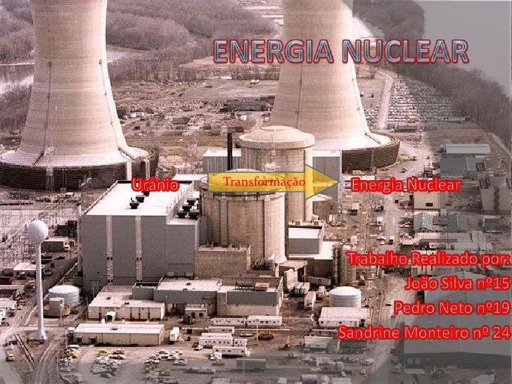 Energia Nuclear<br />        Urânio                                             Energia Nuclear<br />Trabalho Realizado po...