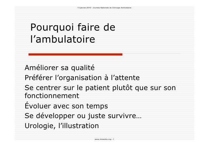 13 janvier 2010 - Journée Nationale de Chirurgie Ambulatoire      Pourquoi faire de  l'ambulatoire  Améliorer sa qualité P...