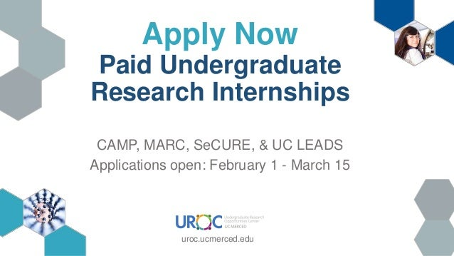 Apply Now Paid Undergraduate Research Internships CAMP, MARC, SeCURE, & UC LEADS Applications open: February 1 - March 15 ...