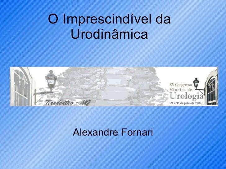 O Imprescindível da Urodinâmica Alexandre Fornari