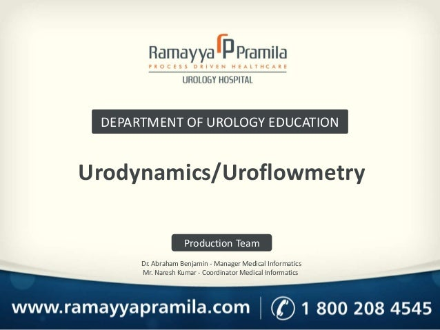 Urodynamics/Uroflowmetry DEPARTMENT OF UROLOGY EDUCATION Production Team Dr. Abraham Benjamin - Manager Medical Informatic...