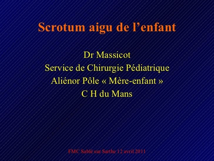 Scrotum aigu de l'enfant Dr Massicot Service de Chirurgie Pédiatrique Aliénor Pôle «Mère-enfant» C H du Mans FMC Sablé s...