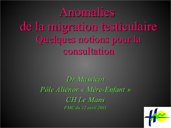 Anomalies  de la migration testiculaire Quelques notions pour la consultation Dr Massicot Pôle Aliénor «Mère-Enfant» CH ...