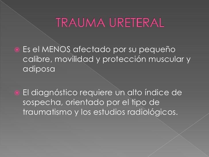 •   TRAUMATISMO DE PELVIS•   URETRORRAGIA: la cantidad no    relacionada a gravedad•   DISURIA o IMPOSIBILIDAD PARA    ORI...