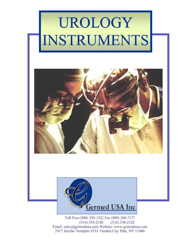 UROLOGY INSTRUMENTS  Toll Free (800) 330-1322 Fax (800) 260-7177 (516) 358-2180 (516) 358-2182 Email: sales@germedusa.com ...