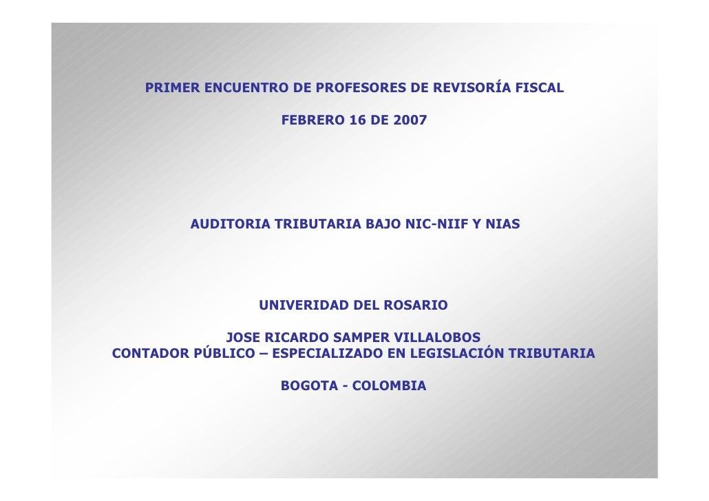 PRIMER ENCUENTRO DE PROFESORES DE REVISORÍA FISCAL                      FEBRERO 16 DE 2007              AUDITORIA TRIBUTAR...