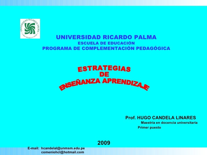 UNIVERSIDAD RICARDO PALMA ESCUELA DE EDUCACIÓN PROGRAMA DE COMPLEMENTACIÓN PEDAGÓGICA Prof. HUGO CANDELA LINARES   Maestrí...