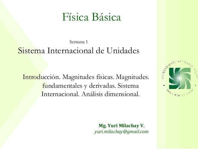 Física Básica                 Semana 1Sistema Internacional de Unidades Introducción. Magnitudes físicas. Magnitudes.     ...
