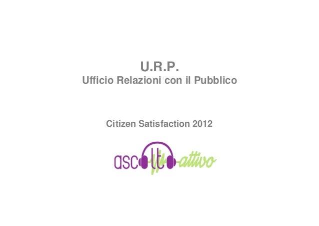 U.R.P.Ufficio Relazioni con il Pubblico     Citizen Satisfaction 2012