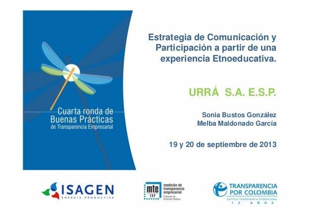 Estrategia de Comunicación y Participación a partir de una experiencia Etnoeducativa. URRÁ S.A. E.S.P. Sonia Bustos Gonzál...