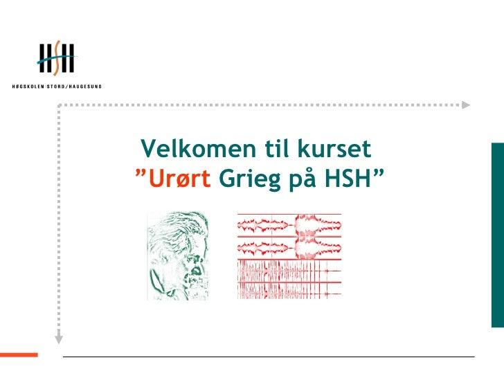 """Velkomen til kurset   """" Urørt  Grieg på HSH"""""""