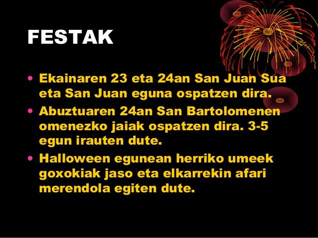 FESTAK • Ekainaren 23 eta 24an San Juan Sua eta San Juan eguna ospatzen dira. • Abuztuaren 24an San Bartolomenen omenezko ...