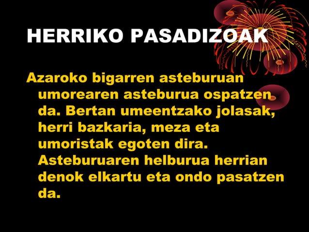 HERRIKO PASADIZOAK Azaroko bigarren asteburuan umorearen asteburua ospatzen da. Bertan umeentzako jolasak, herri bazkaria,...