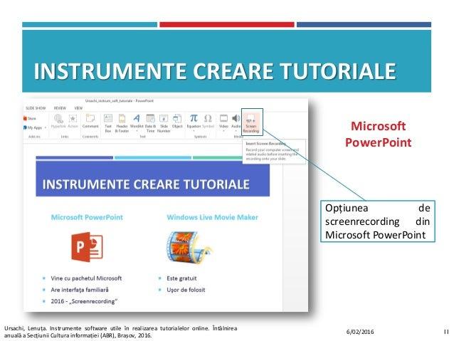 INSTRUMENTE CREARE TUTORIALE Microsoft PowerPoint 116/02/2016 Ursachi, Lenuța. Instrumente software utile în realizarea tu...
