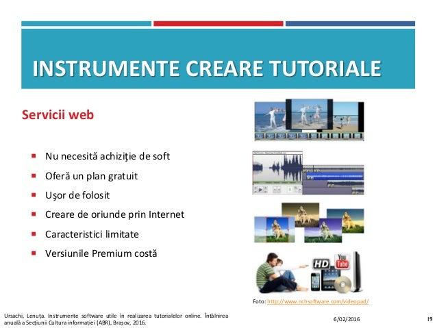 INSTRUMENTE CREARE TUTORIALE  Nu necesită achiziţie de soft  Oferă un plan gratuit  Uşor de folosit  Creare de oriunde...