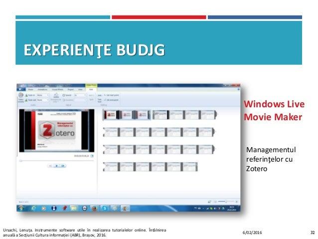 EXPERIENŢE BUDJG Managementul referinţelor cu Zotero Windows Live Movie Maker 326/02/2016 Ursachi, Lenuța. Instrumente sof...