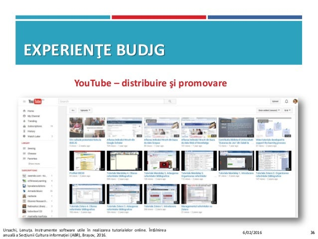EXPERIENŢE BUDJG YouTube – distribuire şi promovare 366/02/2016 Ursachi, Lenuța. Instrumente software utile în realizarea ...