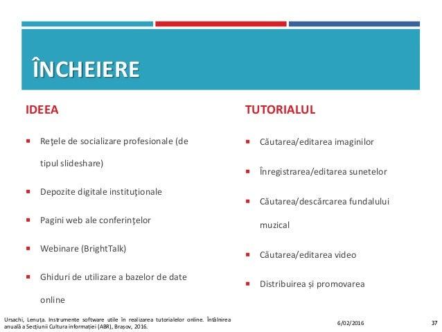 ÎNCHEIERE IDEEA  Reţele de socializare profesionale (de tipul slideshare)  Depozite digitale instituţionale  Pagini web...