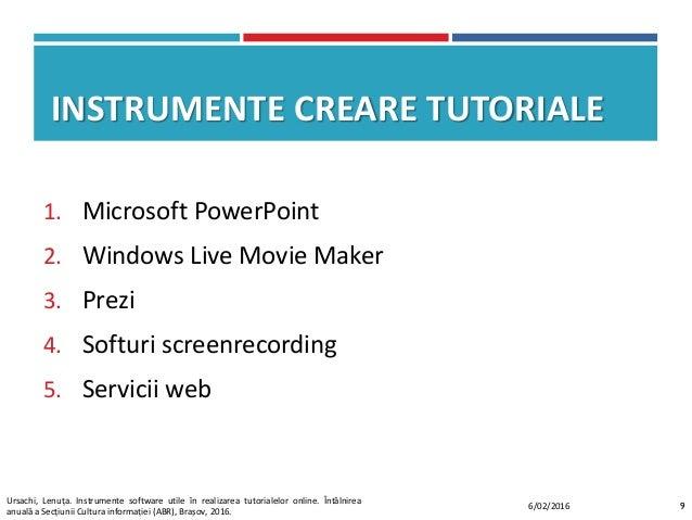 INSTRUMENTE CREARE TUTORIALE 1. Microsoft PowerPoint 2. Windows Live Movie Maker 3. Prezi 4. Softuri screenrecording 5. Se...