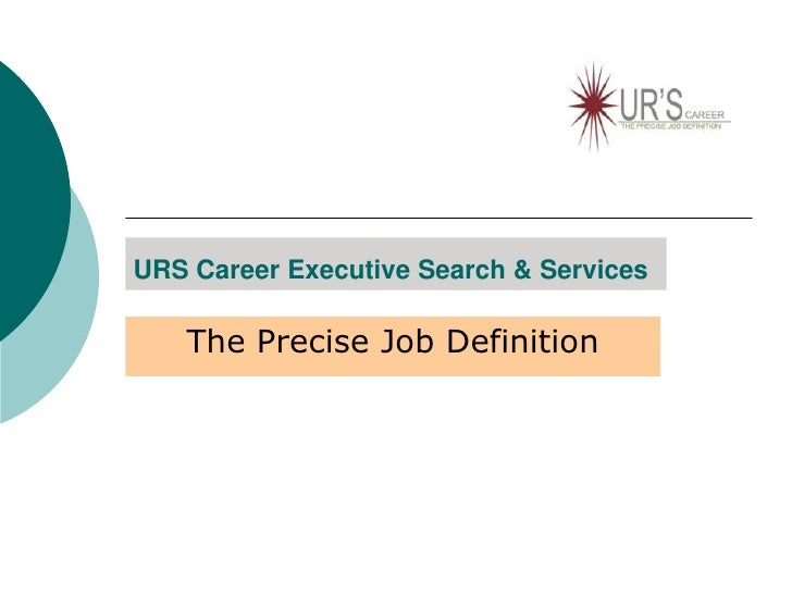 URS Career Executive Search & Services<br />The Precise Job Definition <br />