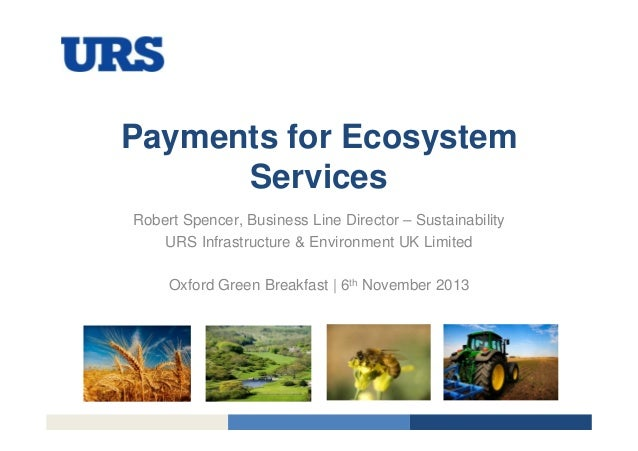 Payments for Ecosystem Services Robert Spencer, Business Line Director – Sustainability URS Infrastructure & Environment U...
