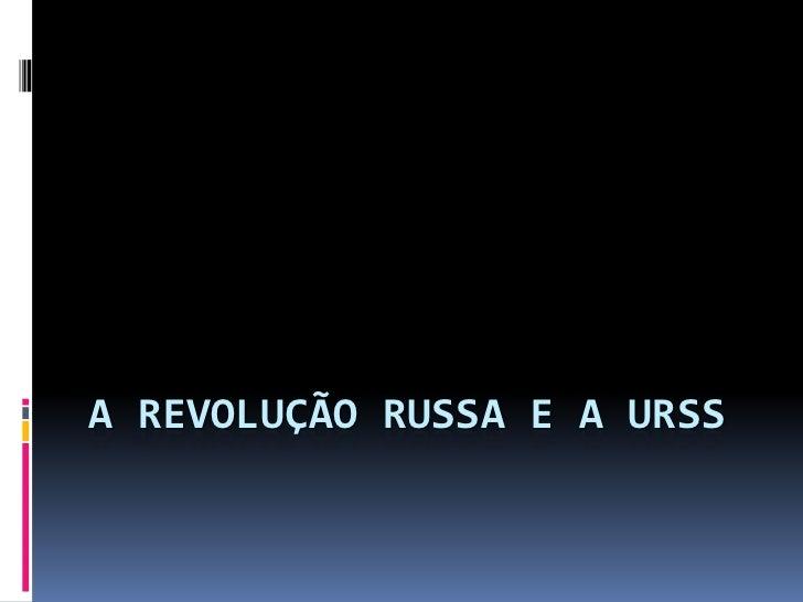 A revolução russa e a URSS<br />