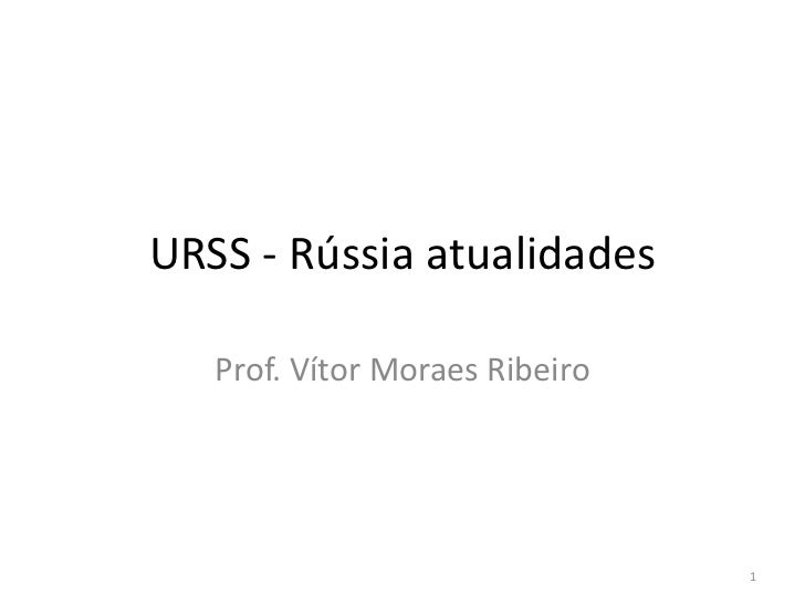 URSS - Rússia atualidades   Prof. Vítor Moraes Ribeiro                                1