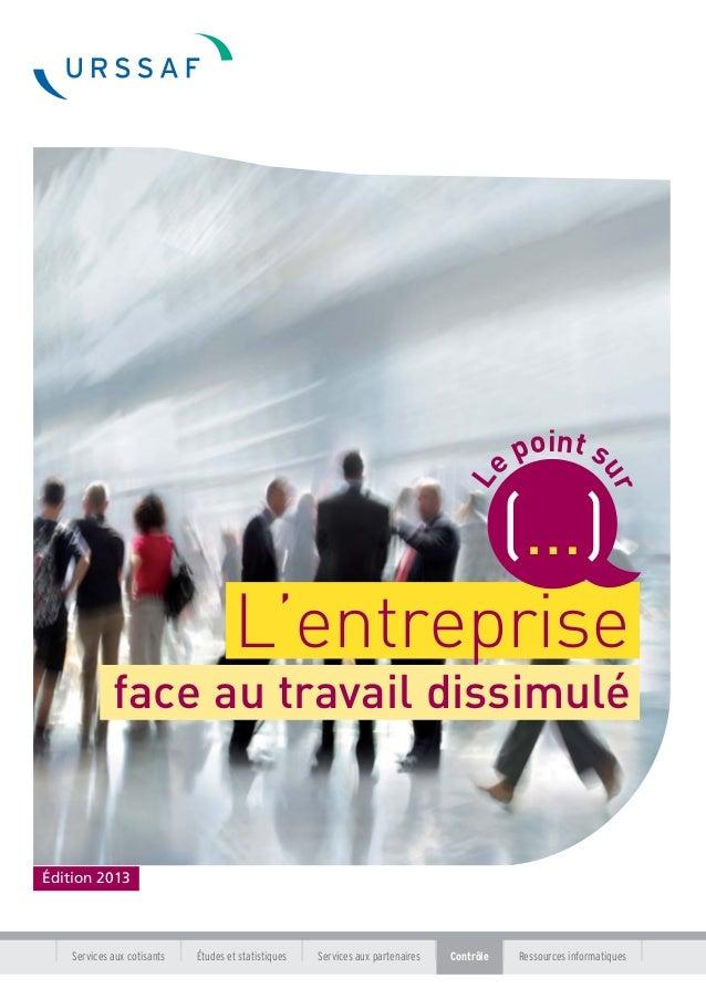 L  point s  ur  e  (…) L'entreprise face au travail dissimulé  Édition 2013  Services aux cotisants  Études et statistique...