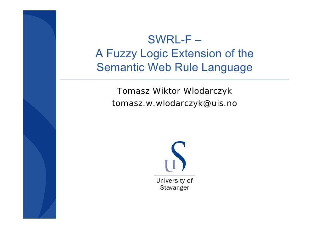 SWRL-F –A Fuzzy Logic Extension of theSemantic Web Rule Language    Tomasz Wiktor Wlodarczyk   tomasz.w.wlodarczyk@uis.no