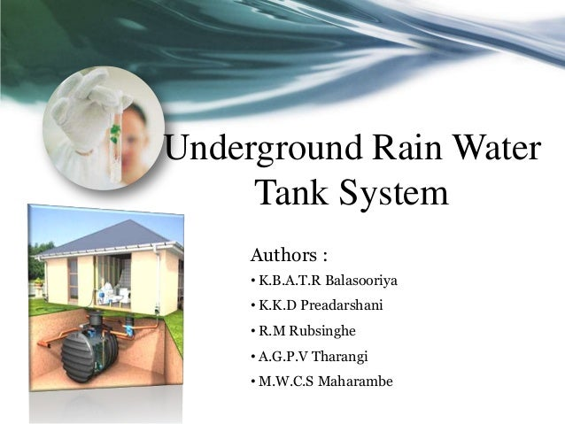 Underground Rain Water     Tank System     Authors :     • K.B.A.T.R Balasooriya     • K.K.D Preadarshani     • R.M Rubsin...