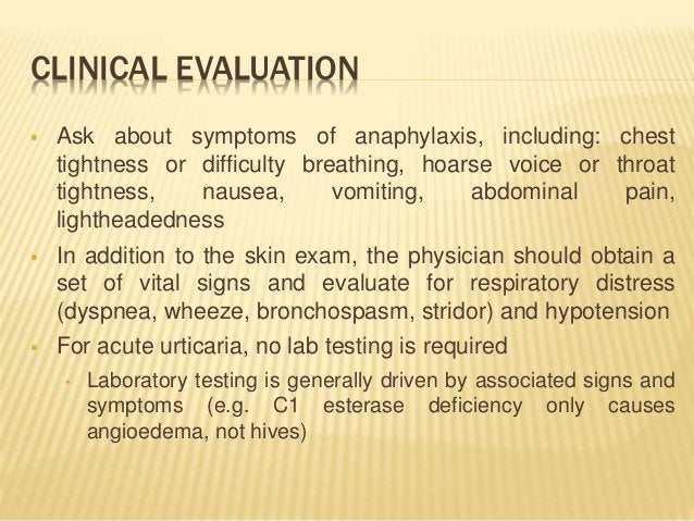 CLINICAL EVALUATION  Ask about symptoms of anaphylaxis, including: chest tightness or difficulty breathing, hoarse voice ...