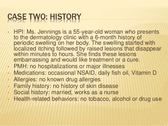 CASE TWO: HISTORY  HPI: Ms. Jennings is a 55-year-old woman who presents to the dermatology clinic with a 6-month history...