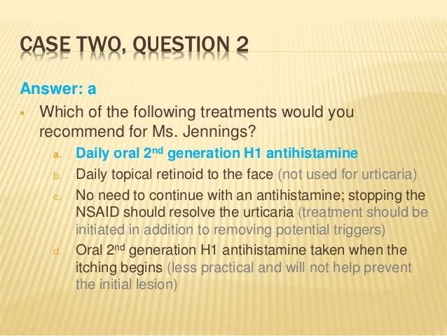 CASE TWO, QUESTION 2 Answer: a  Which of the following treatments would you recommend for Ms. Jennings? a. Daily oral 2nd...