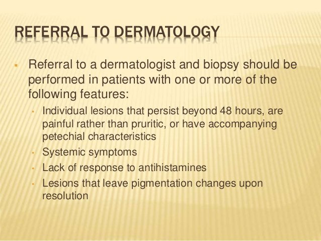 REFERRAL TO DERMATOLOGY  Referral to a dermatologist and biopsy should be performed in patients with one or more of the f...