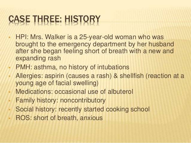 CASE THREE: HISTORY  HPI: Mrs. Walker is a 25-year-old woman who was brought to the emergency department by her husband a...