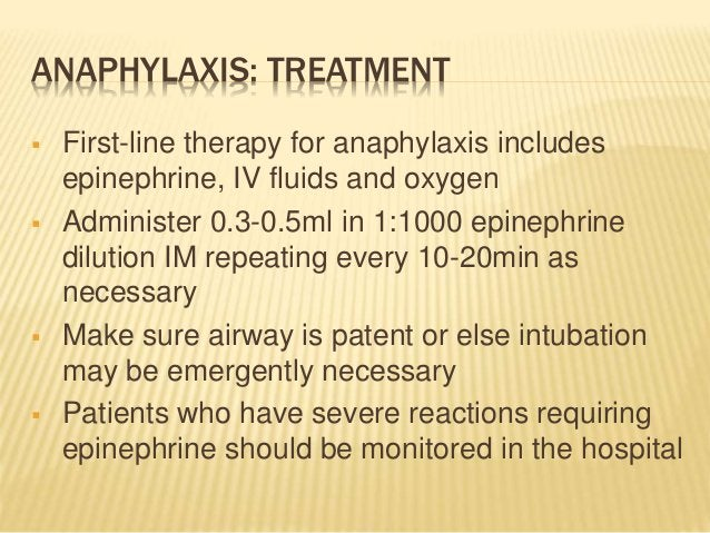 ANAPHYLAXIS: TREATMENT  First-line therapy for anaphylaxis includes epinephrine, IV fluids and oxygen  Administer 0.3-0....