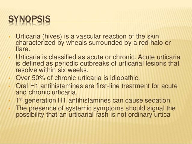 SYNOPSIS  Urticaria (hives) is a vascular reaction of the skin characterized by wheals surrounded by a red halo or flare....