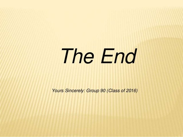 The End Yours Sincerely: Group 90 (Class of 2016)