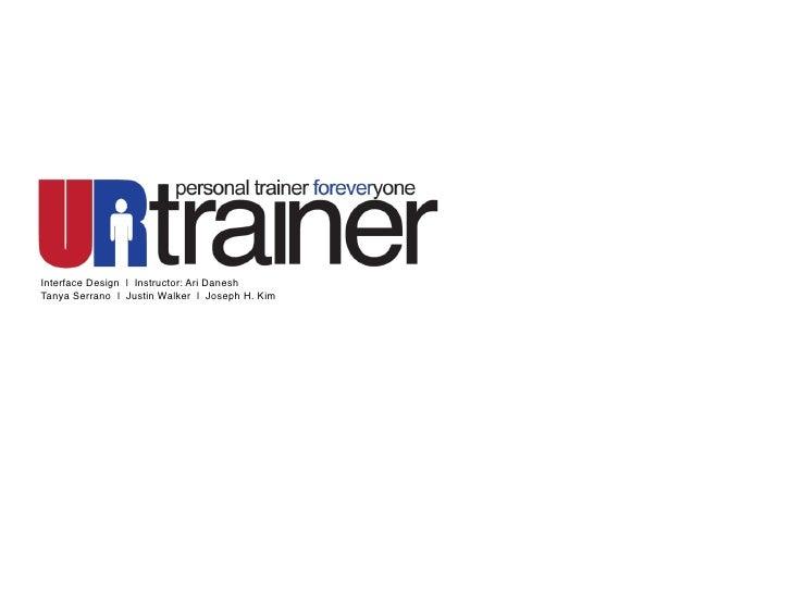 Interface Design   Instructor: Ari DaneshTanya Serrano   Justin Walker   Joseph H. Kim