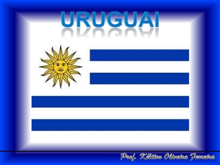 URUGUAI<br />Prof. Kéliton Oliveira Ferreira<br />