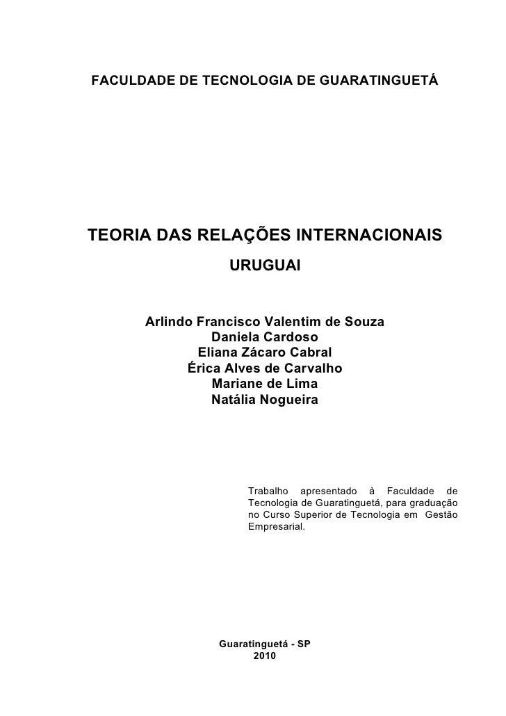 FACULDADE DE TECNOLOGIA DE GUARATINGUETÁ     TEORIA DAS RELAÇÕES INTERNACIONAIS                   URUGUAI         Arlindo ...